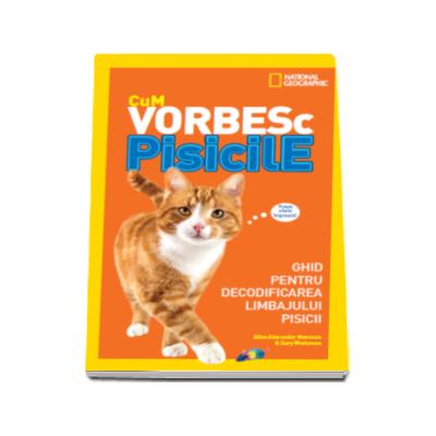 Cum vorbesc pisicile. Ghid pentru decodificarea limbajului pisicii (Gary Weitzman)