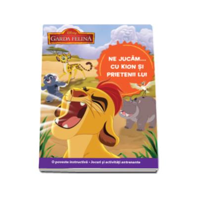 Disney - Garda felina. Ne jucam, cu Kion si prietenii lui - O poveste instructiva. Jocuri si activitati antrenante