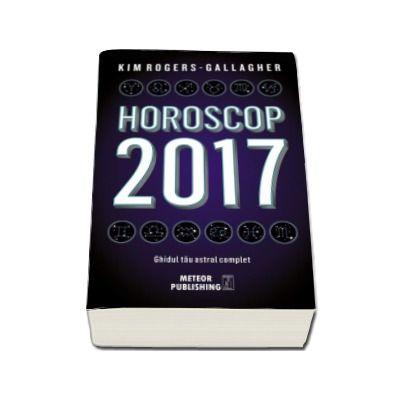 Horoscop 2017. Ghidul tau astral complet (Kim Rogers Gallagher)