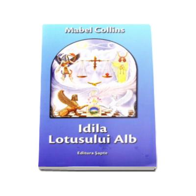 Mabel Collins - Idila Lotusului Alb - Traducere de Daniel Bichis