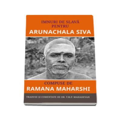 Imnuri de slava pentru Arunachala Siva - Compuse de Ramana Maharshi