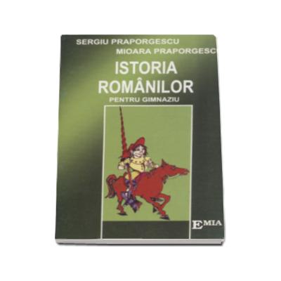 Istoria romanilor, memorator pentru gimnaziu (Sergiu Praporgescu)