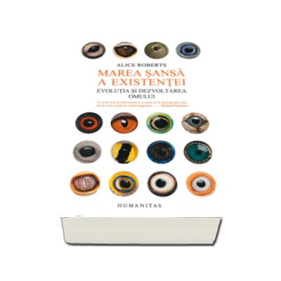 Alice Roberts - Marea sansa a existentei - Evolutia si dezvoltarea omului