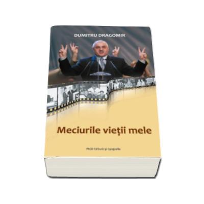 Dumitru Dragomir - Meciurile vietii mele - Dumitru Dragomir. Dezvaluiri din culisele fotbalului romanesc ale fostului presedinte al LPF
