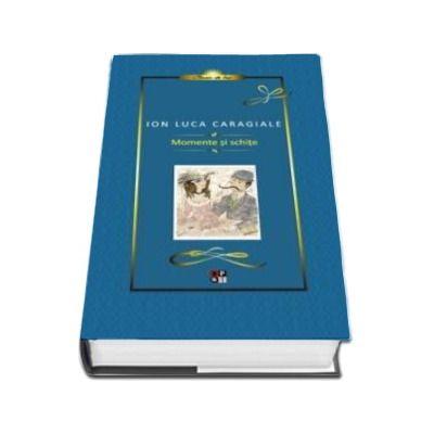 Ion Luca Caragiale, Momente si schite - Editie Hardcover
