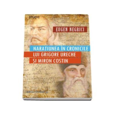 Naratiunea in cronicile lui Grigore Ureche si Miron Costin (Eugen Negrici)