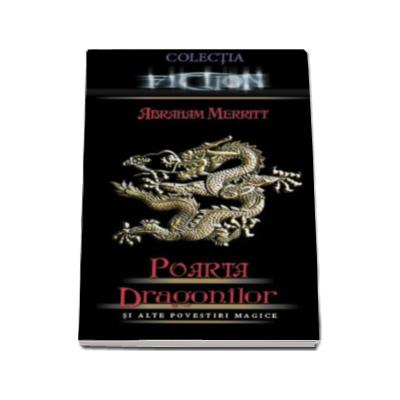 Poarta dragonilor si alte povestiri magice (Abraham Merritt)
