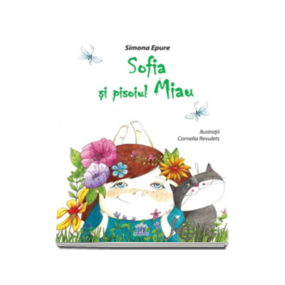 Simona Epure - Sofia si Pisoiul Miau - Ilustratii de Cornelia Revulets
