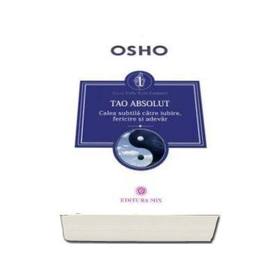 Osho, Tao Absolut. Calea subtila catre iubire, fericire si adevar