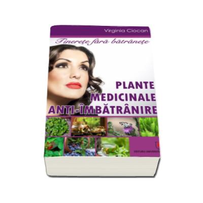 Virginia Ciocan, Tinerete fara batranete - Plante medicinale anti-imbatranire