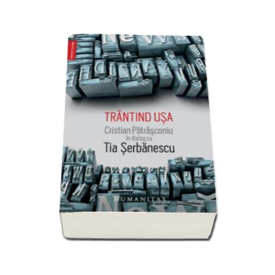 Trantind usa - Cristian Patrasconiu in dialog cu Tia Serbanescu