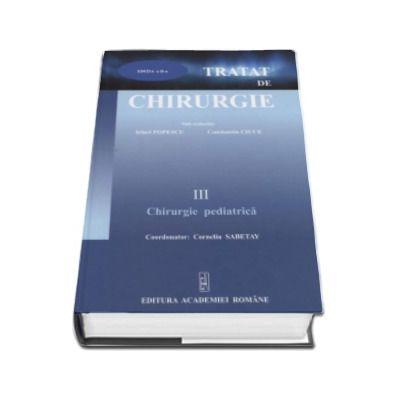 Corneliu Sabetay - Tratat de chirurgie. Volumul III - Chirurgie Pediatrica. Sub redactia - Irinel Popescu (Editia a II-a)