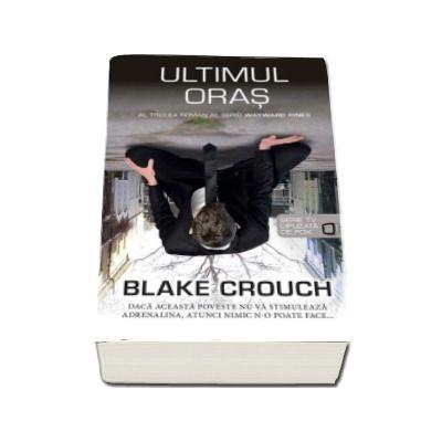 Blake Crouch - Ultimul Oras (Al treilea roman al seriei Wayward Pines)