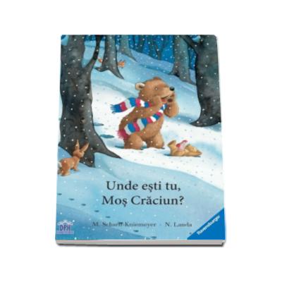 Unde esti, Mos Craciun - Cu Ilustratii de Marlis Scharff-Kniemeyer