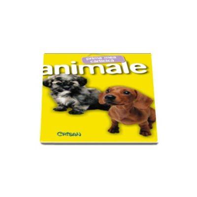 Prima mea carticica - Animalele - Editie cu coperti cartonate si buretate