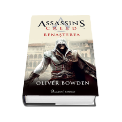 Oliver Bowden - Assassins Creed. Renasterea - Volumul I