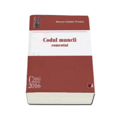 Codul muncii. Comentat - Actualizat la 20 octombrie 2016 - Marius-Catalin Predut