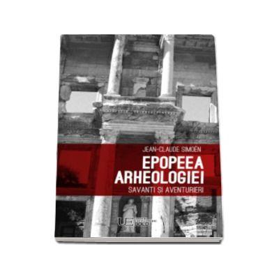 Jean Claude Simeon - Epopeea arheologiei - Savanti si aventurieri