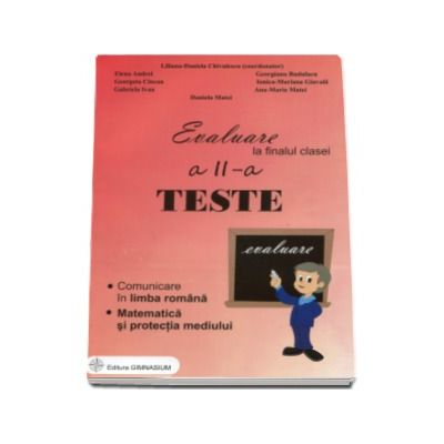 Evaluare la finalul clasei a II-a - Teste - Comunicare in limba romana. Matematica si protectia mediulu (Liliana Daniela Chivulescu)