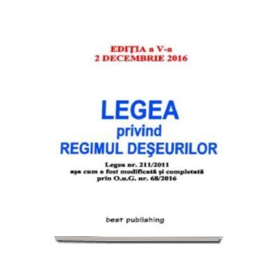 Legea privind regimul deseurilor - Actualizat la 2 decembrie 2016 - editia a V-a