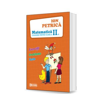 Ion Petrica - Matematica. Culegere pentru clasa a II-a - Exercitii, probleme, teste