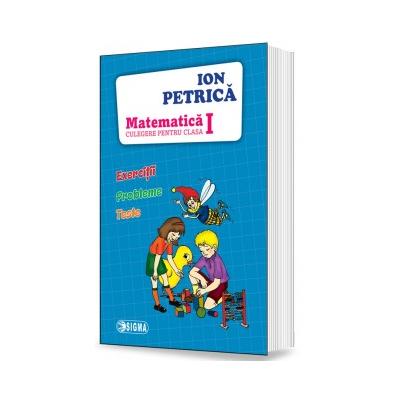 Ion Petrica - Matematica. Culegere pentru clasa I - Exercitii, probleme, teste