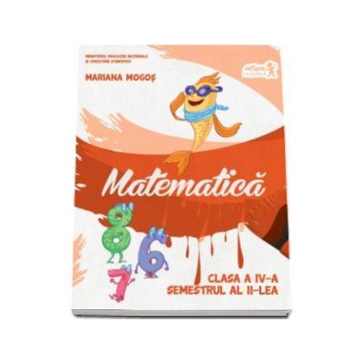 Mariana Mogos - Matematica. Manual pentru clasa a IV-a, semestrul II - Contine editia digitala