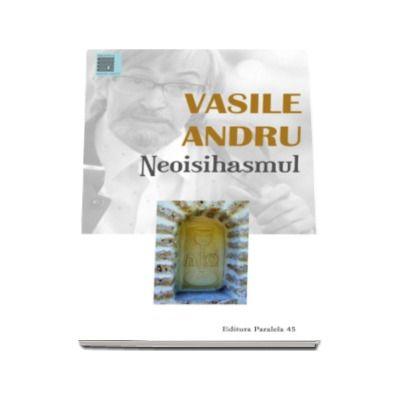 Neoisihasmul. Controverse (Vasile Andru)