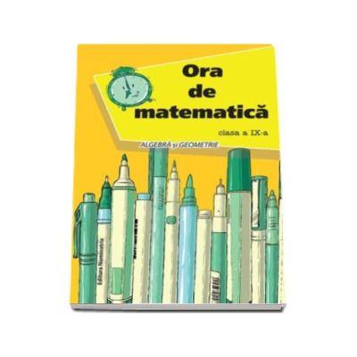 Ora de matematica. Algebra si geometrie, pentru clasa a IX-a (Petre Nachila)