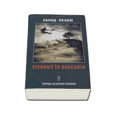 Fanus Neagu, Pierdut in Balcania - Editie ne varietur