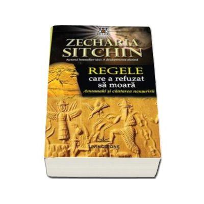 Zecharia Sitchin - Regele care a refuzat sa moara - Anunnaki si cautarea nemuririi