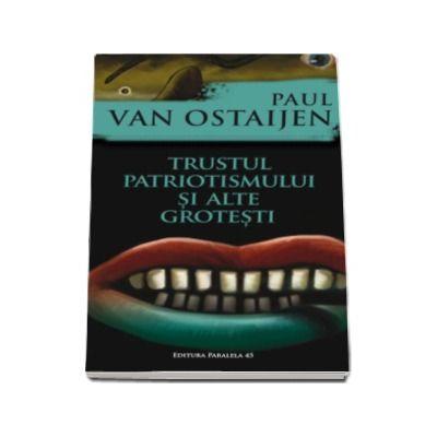 Trustul patriotismului si alte grotesti (Paul von Ostaijen)