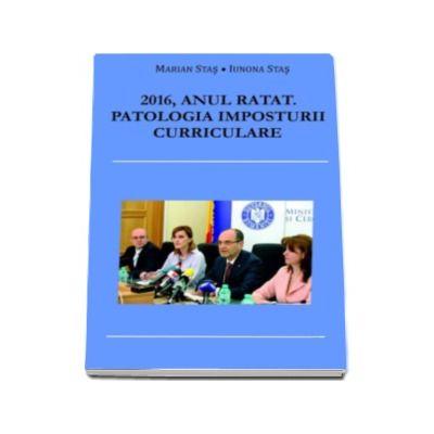 2016, Anul ratat. Patologia imposturii curriculare - Marian Stas si Iunona Stas