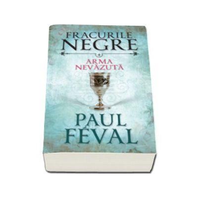 Paul Feval - Arma nevazuta - Fracurile negre, volumul 4