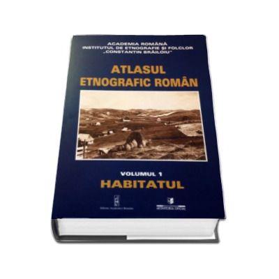 Atlasul Etnografic Roman -Habitatul- Volumul I