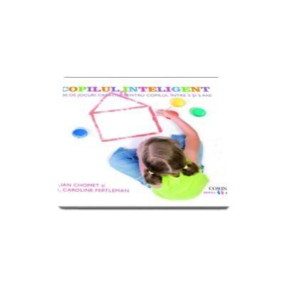 Julian Chomet, Copilul inteligent - 100 de jocuri creative pentru copilul intre 2 si 5 ani