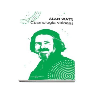 Alan Watts, Cosmologia voioasa - Incursiuni in chimia constiintei