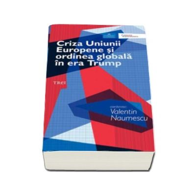 Criza Uniunii Europene si ordinea globala in era Trump (Valentin Naumescu)