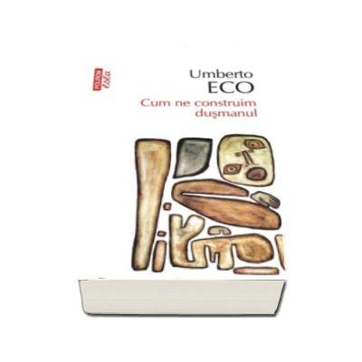 Umberto Eco, Cum ne construim dusmanul - Editia 2017