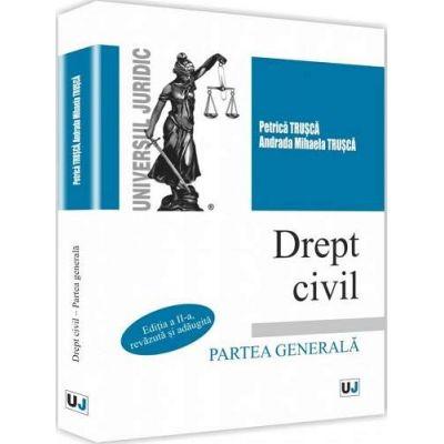 Drept civil. Partea generala - Editia a II-a, revazuta si adaugita - Petrica Trusca si Andrada Mihaela Trusca