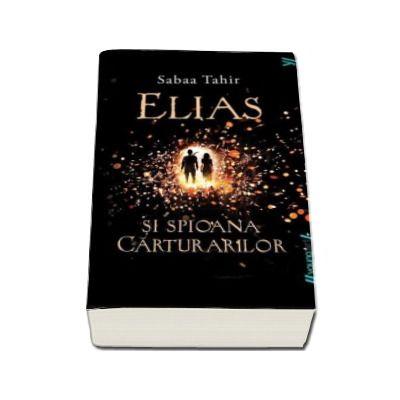 Sabaa Tahir - Elias si spioana carturarilor - (Editie Paperback)