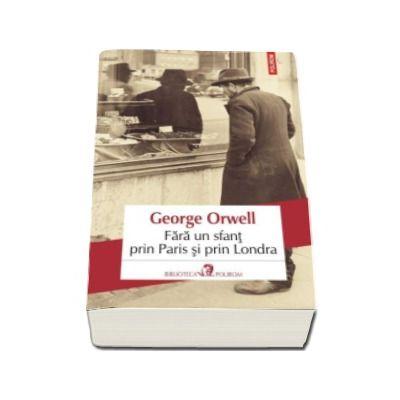 George Orwell, Fara un sfant prin Paris si prin Londra