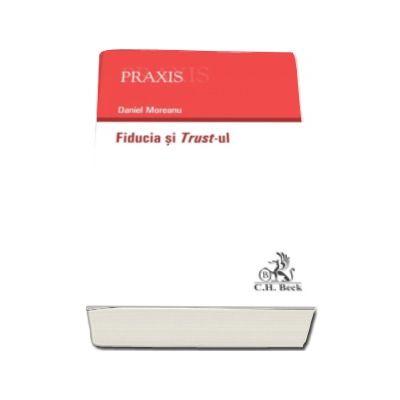 Daniel Moreanu - Fiducia si Trust-ul - (Colectia Praxis)