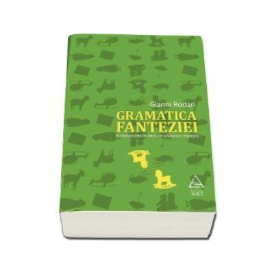 Gramatica fanteziei. Introducere in arta de a nascoci povesti (Gianni Rodari)