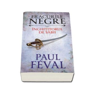 Paul Feval - Inghititorul de sabii - Fracurile negre, volumul 6