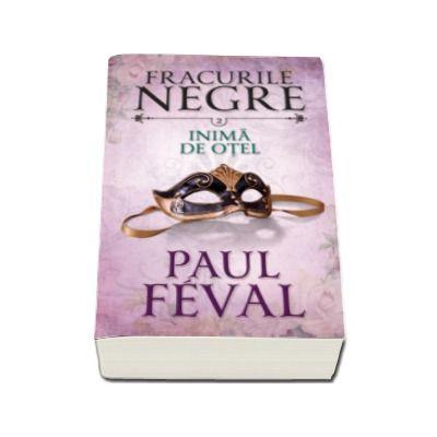 Paul Feval - Inima de otel - Fracurile negre, volumul 2