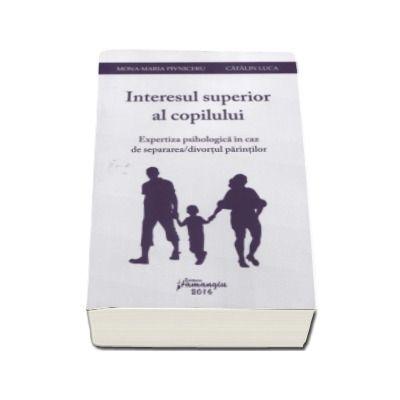 Interesul superior al copilului. Expertiza psihologica in caz de separarea-divortul parintilor (Mona-Maria Pivniceru)