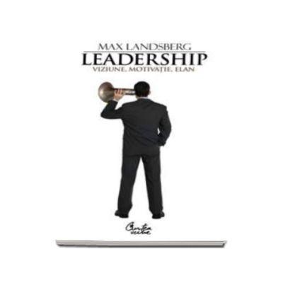 Leadership. Viziune, motivatie, elan (Max Landsberg)