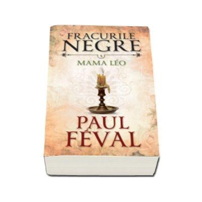 Paul Feval - Mama Leo - Fracurile negre, volumul 5