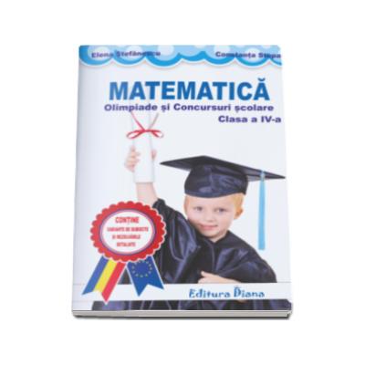 Matematica. Olimpiade si concursuri scolare pentru clasa a IV-a (Elena Stefanescu)